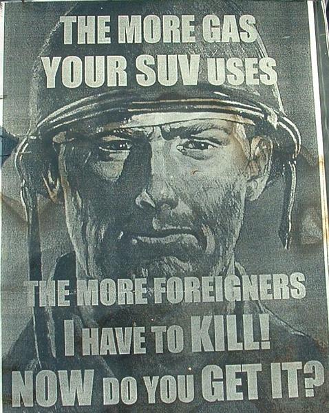 The more gas your SUV uses, the more foreigners I have to kill